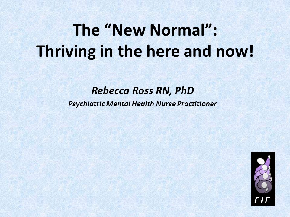 The New Normal : Thriving in the here and now!