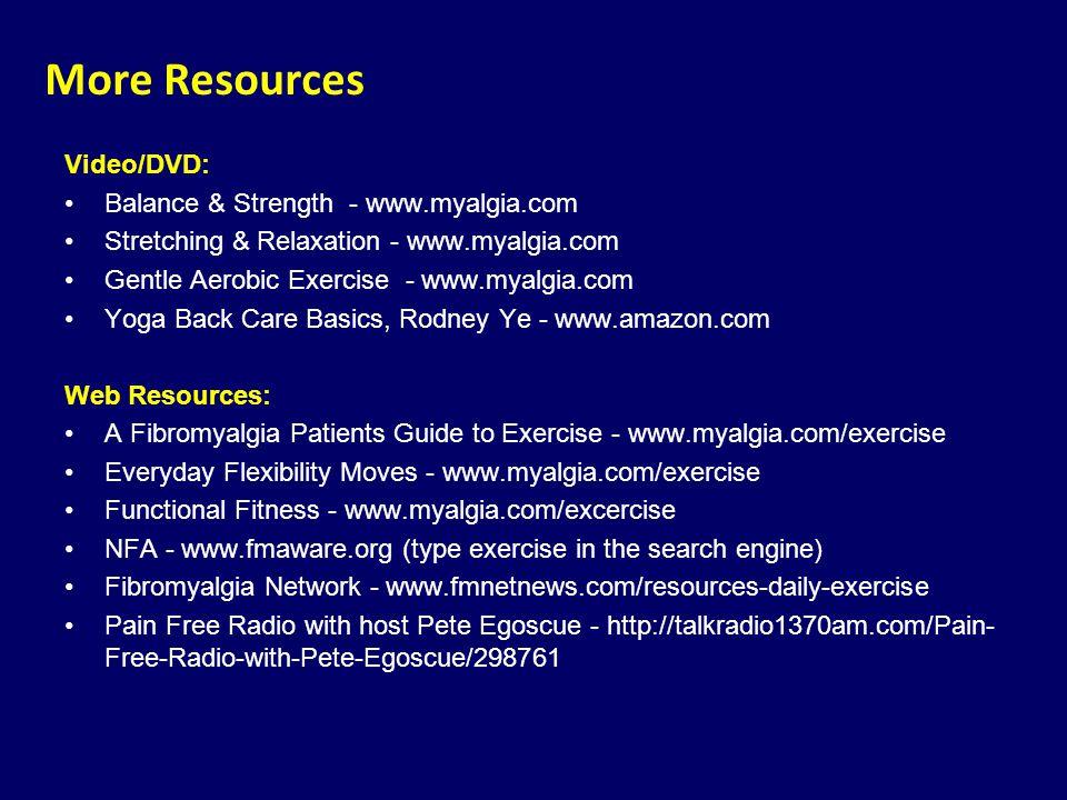 More Resources Video/DVD: Balance & Strength - www.myalgia.com