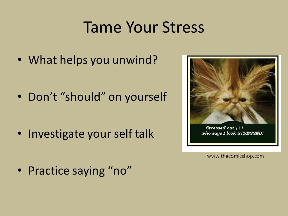 Tame Your Stress What helps you unwind Don't should on yourself