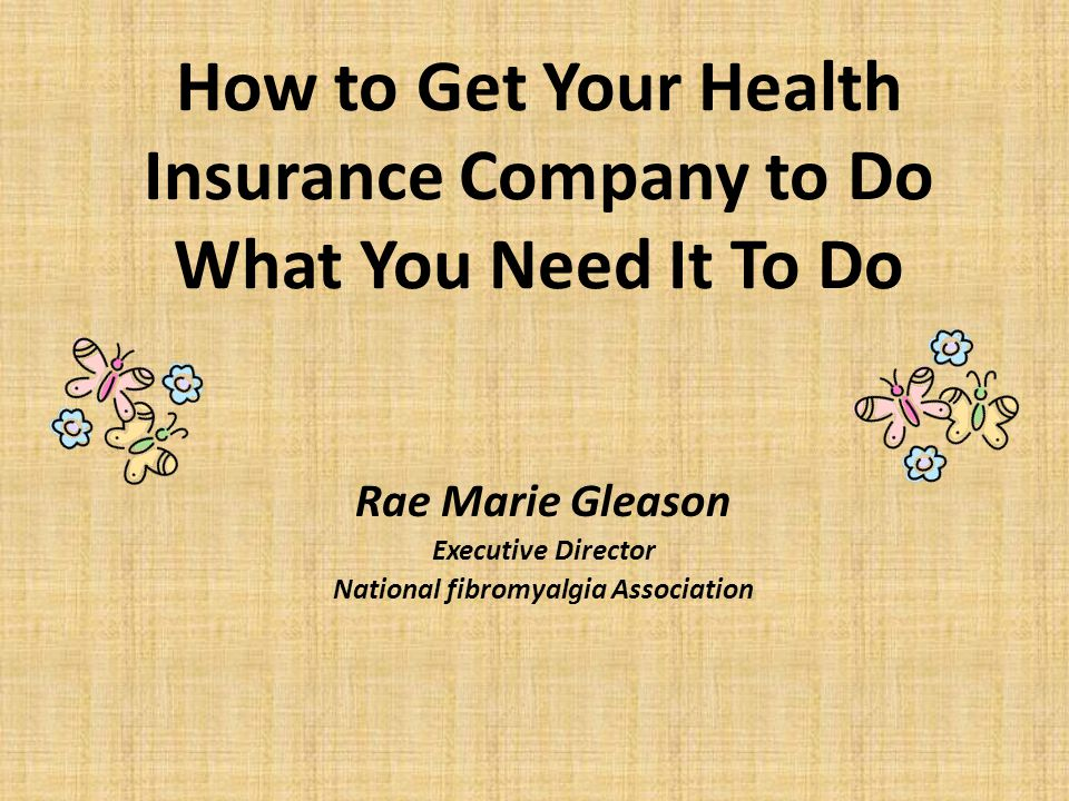 How to Get Your Health Insurance Company to Do What You Need It To Do