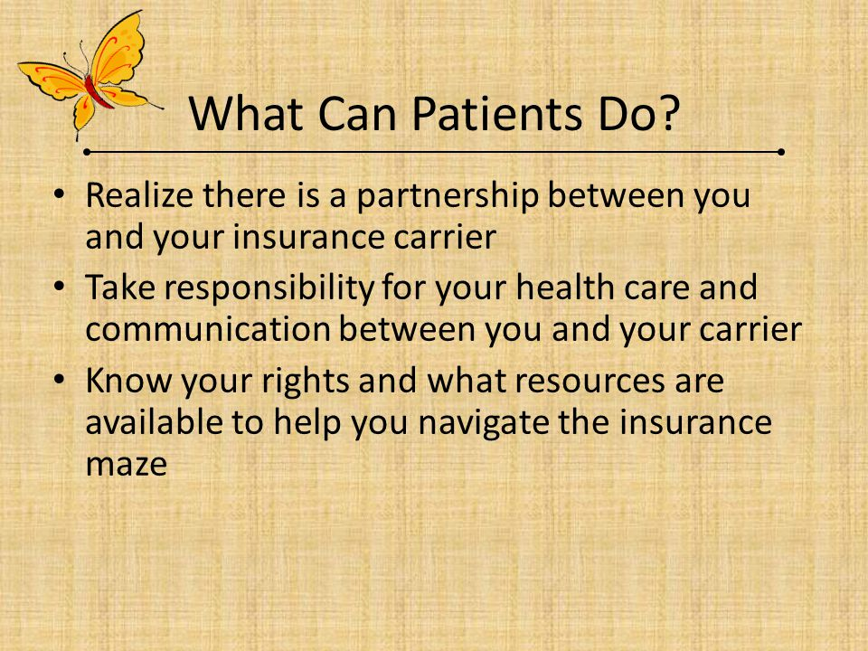 What Can Patients Do Realize there is a partnership between you and your insurance carrier.