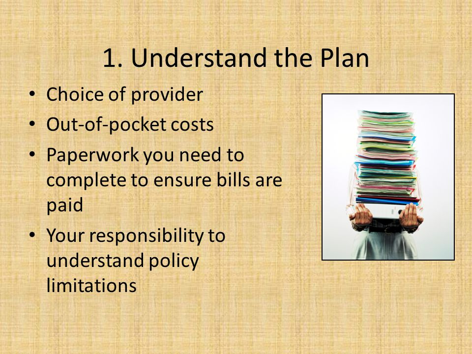 1. Understand the Plan Choice of provider Out-of-pocket costs