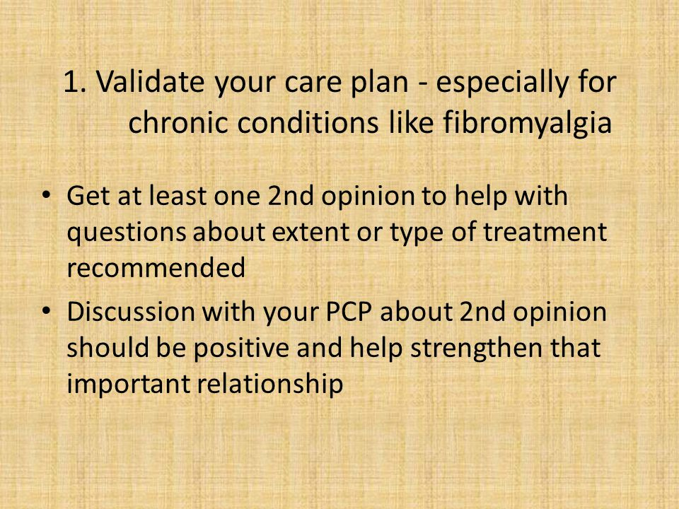 1. Validate your care plan - especially for chronic conditions like fibromyalgia