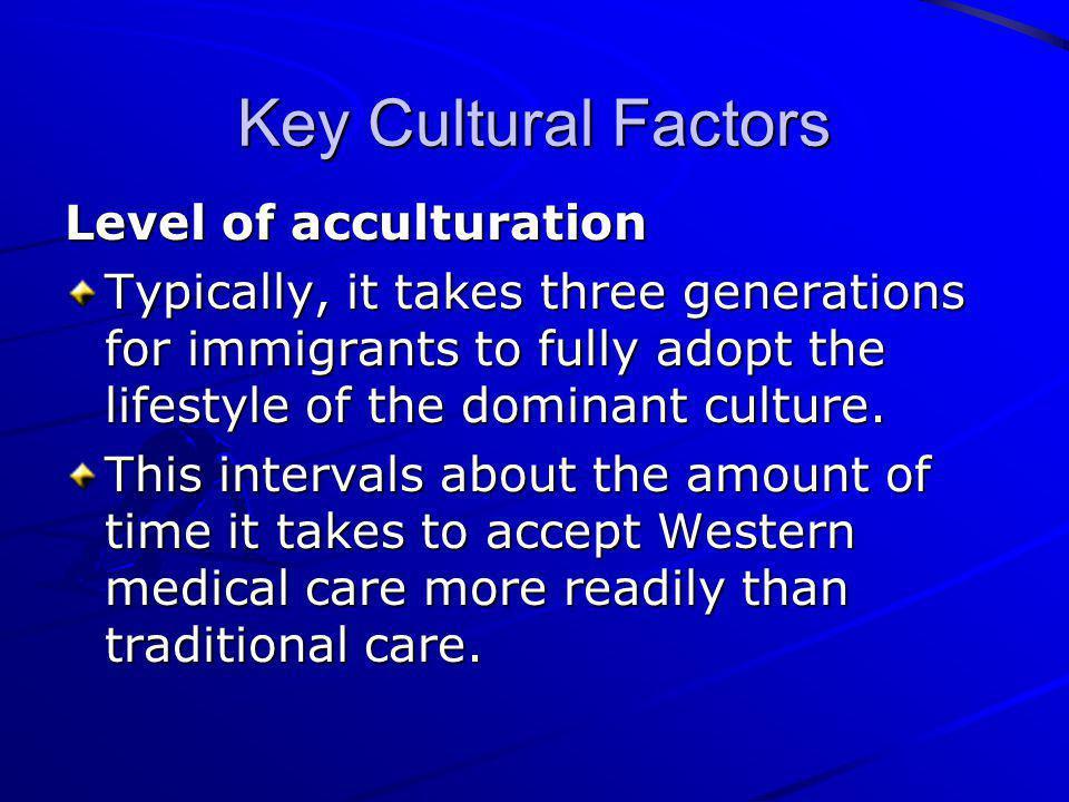 Key Cultural Factors Level of acculturation