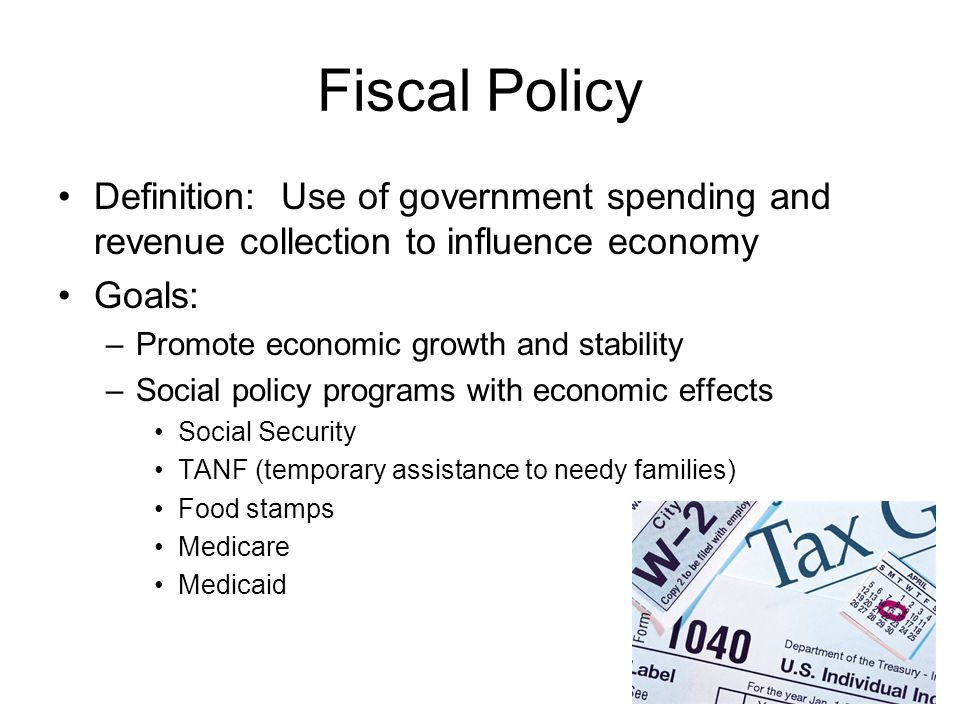 Fiscal Policy Definition: Use of government spending and revenue collection to influence economy. Goals: