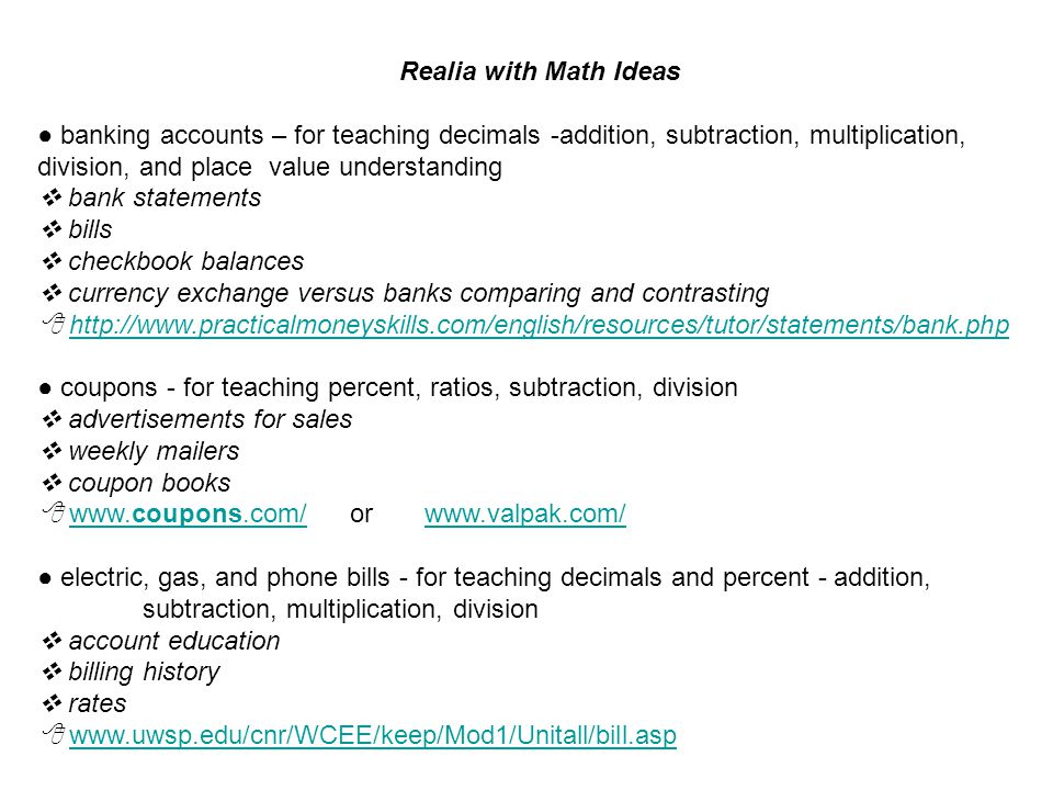 Realia with Math Ideas ● banking accounts – for teaching decimals -addition, subtraction, multiplication, division, and place value understanding.