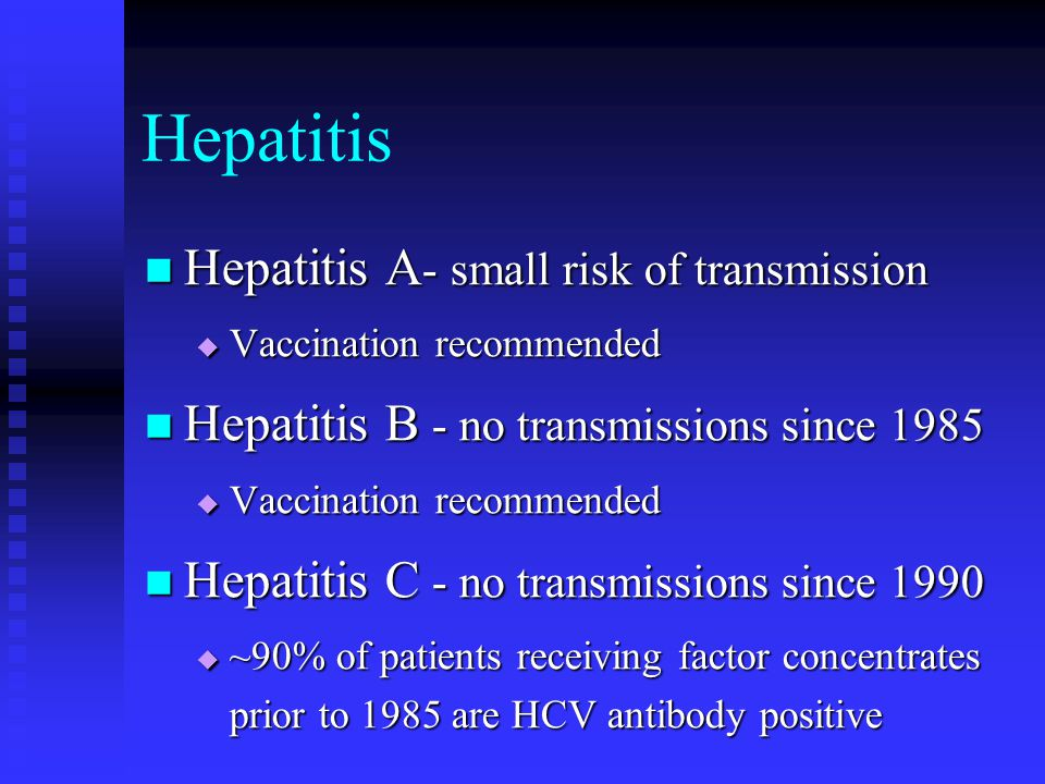 Hepatitis Hepatitis A- small risk of transmission