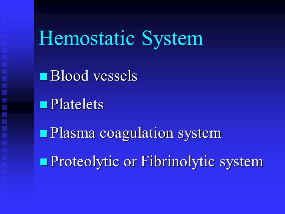 Hemostatic System Blood vessels Platelets Plasma coagulation system