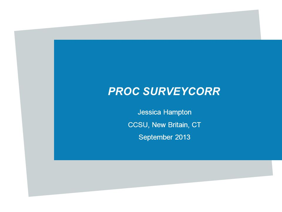 PROC SURVEYCORR Jessica Hampton CCSU, New Britain, CT September 2013
