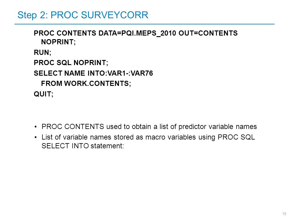 Step 2: PROC SURVEYCORR PROC CONTENTS DATA=PQI.MEPS_2010 OUT=CONTENTS NOPRINT; RUN; PROC SQL NOPRINT;
