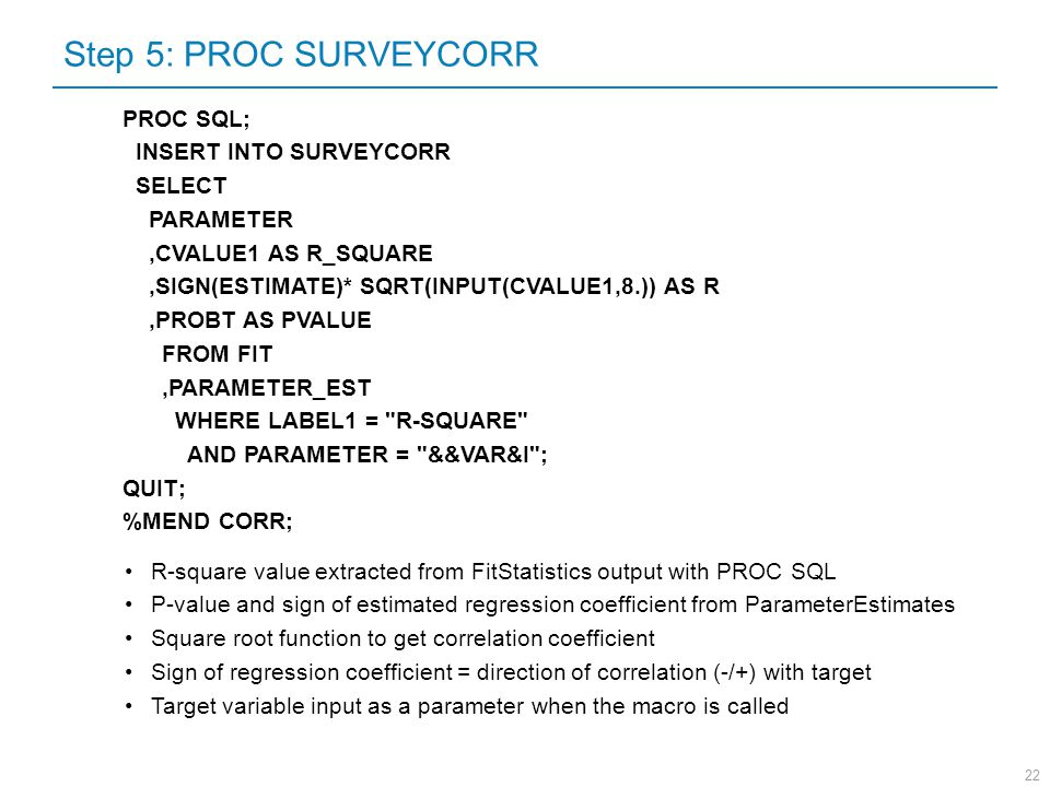 Step 5: PROC SURVEYCORR PROC SQL; INSERT INTO SURVEYCORR SELECT
