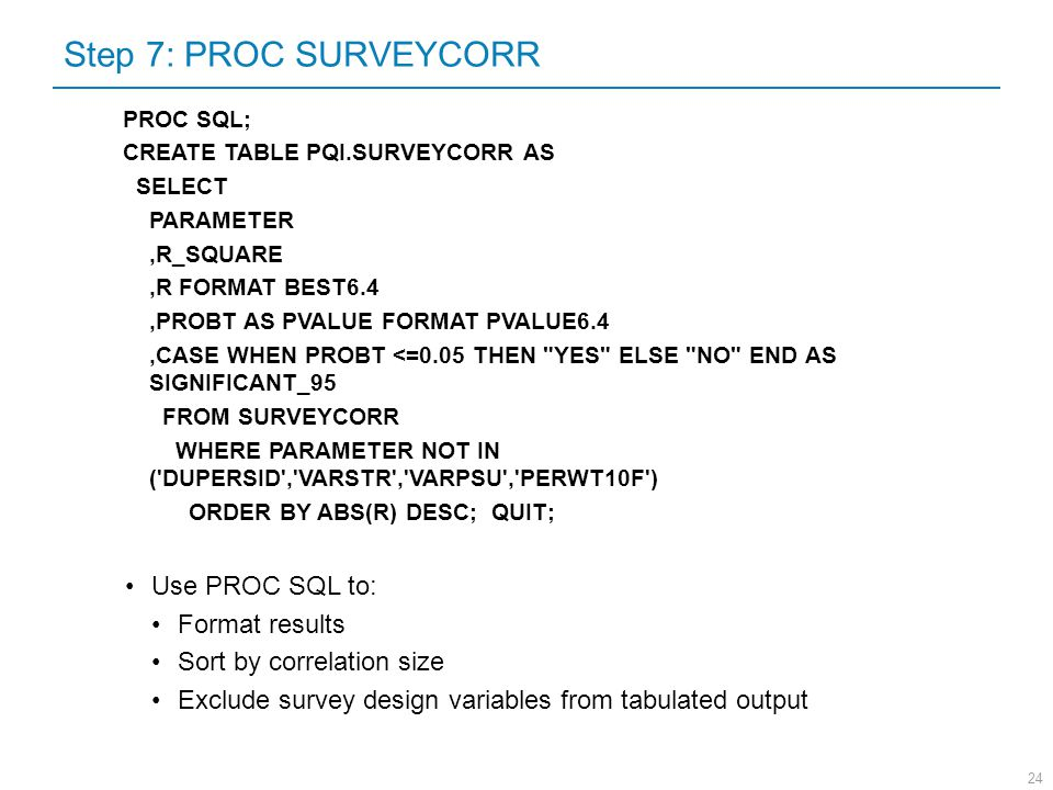 Step 7: PROC SURVEYCORR Use PROC SQL to: Format results