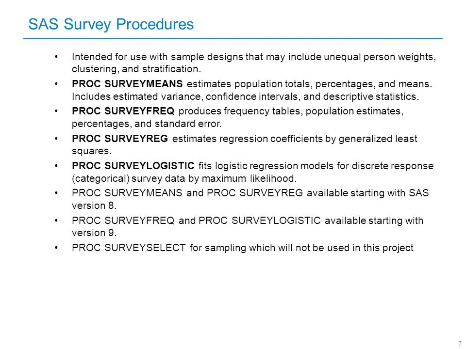 SAS Survey Procedures Intended for use with sample designs that may include unequal person weights, clustering, and stratification.