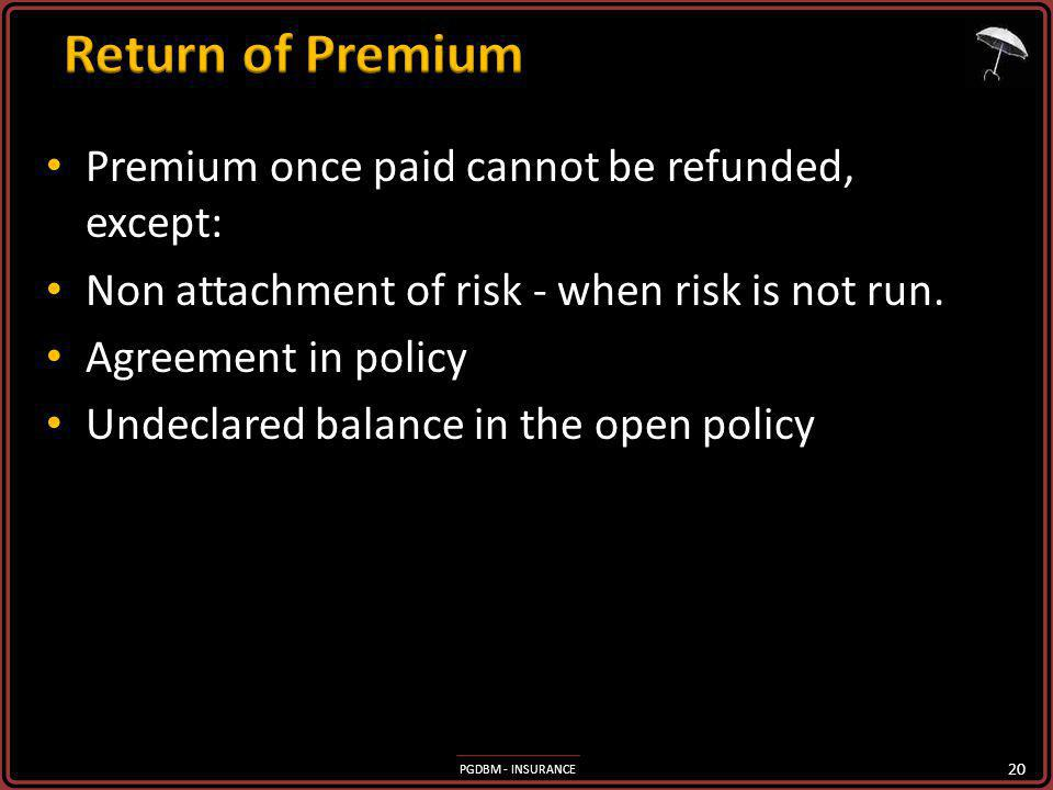 Return of Premium Premium once paid cannot be refunded, except:
