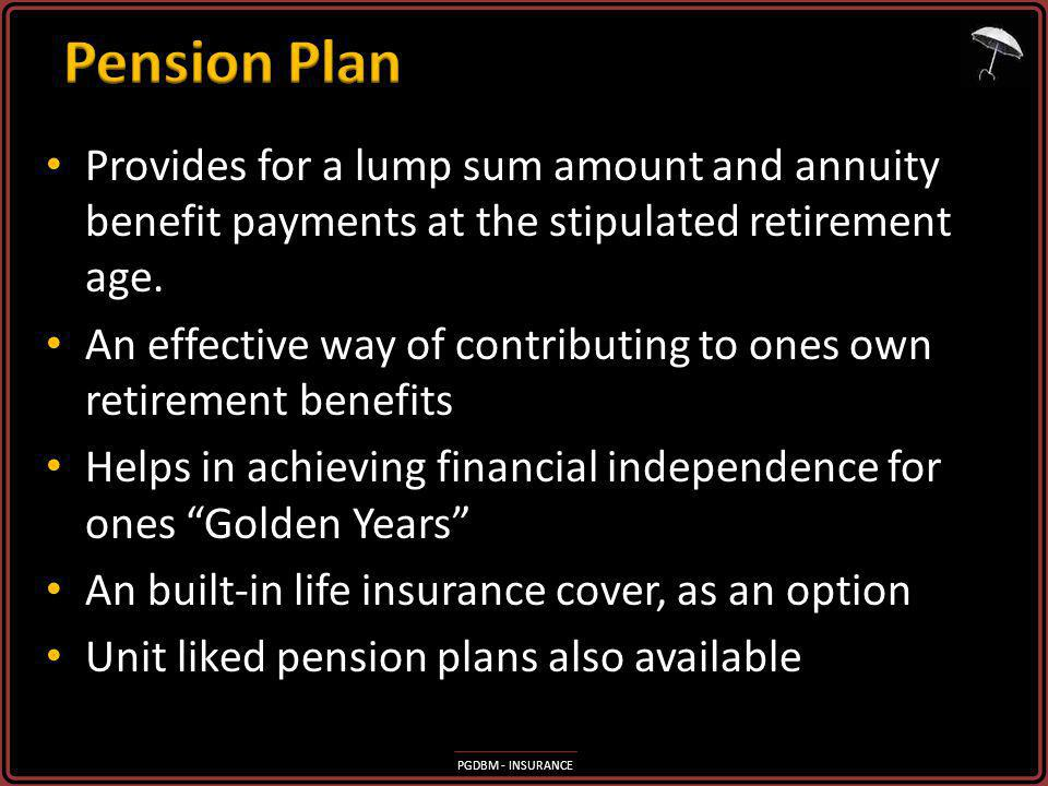 Pension Plan Provides for a lump sum amount and annuity benefit payments at the stipulated retirement age.