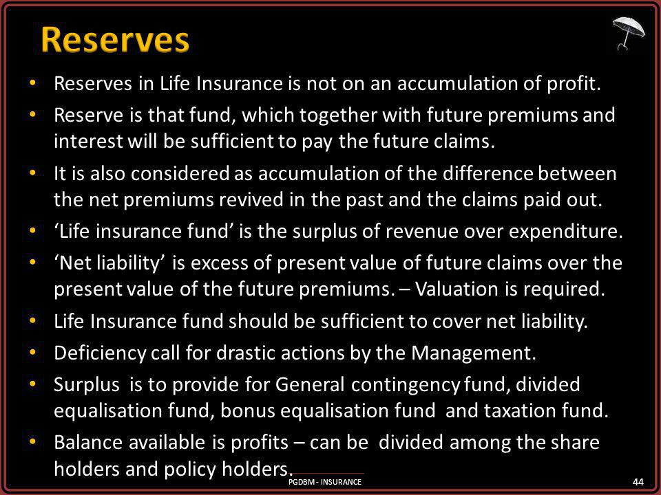 Reserves Reserves in Life Insurance is not on an accumulation of profit.