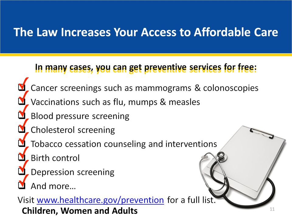The Law Increases Your Access to Affordable Care In many cases, you can get preventive services for free: