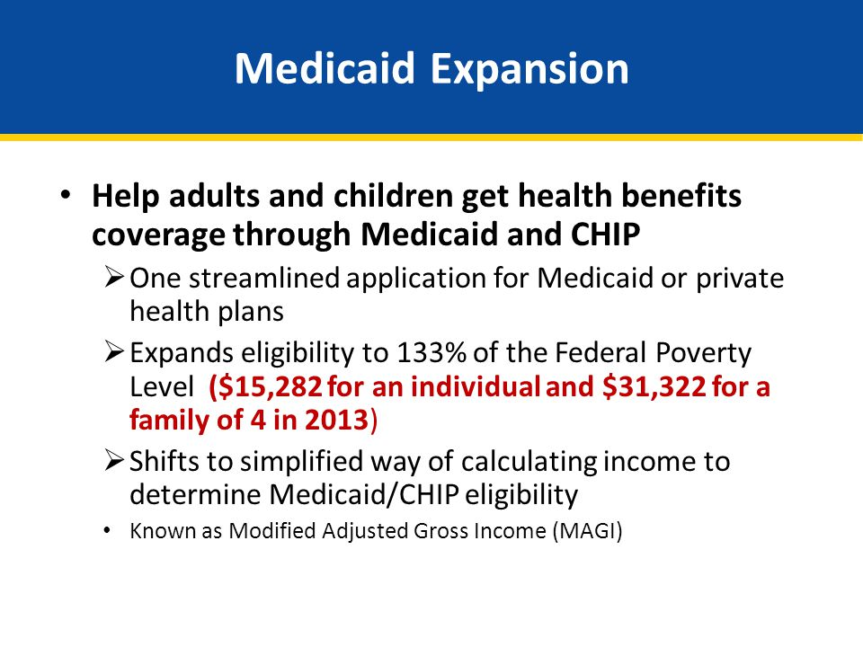 Medicaid Expansion Help adults and children get health benefits coverage through Medicaid and CHIP.