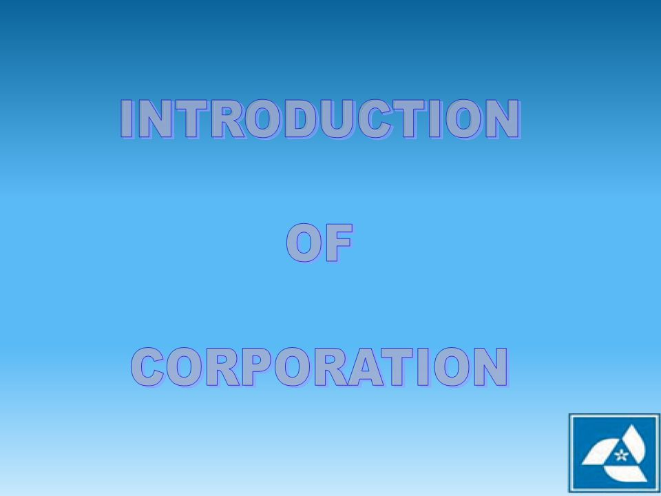 INTRODUCTION OF CORPORATION