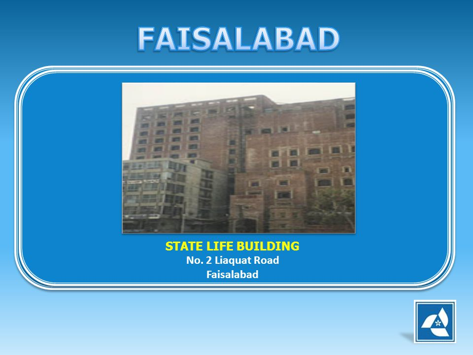 FAISALABAD STATE LIFE BUILDING No. 2 Liaquat Road Faisalabad