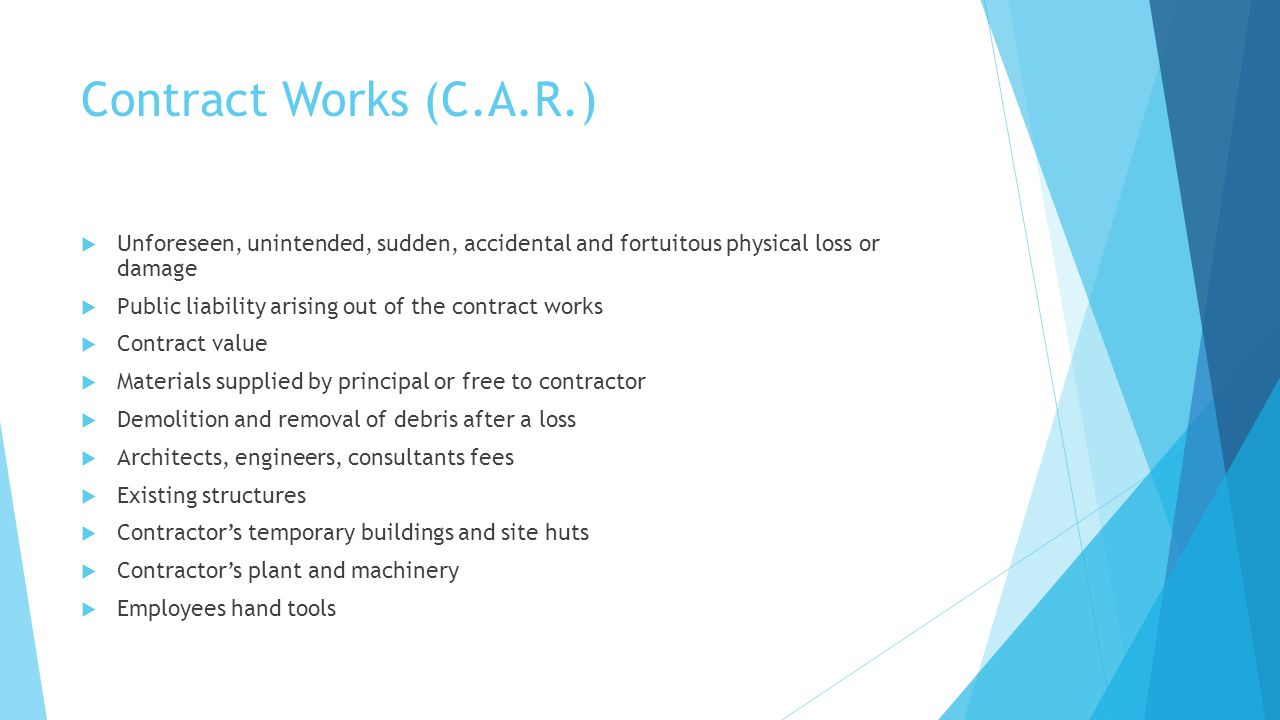 Contract Works (C.A.R.) Unforeseen, unintended, sudden, accidental and fortuitous physical loss or damage.