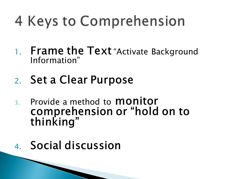 4 Keys to Comprehension Frame the Text Activate Background Information Set a Clear Purpose.