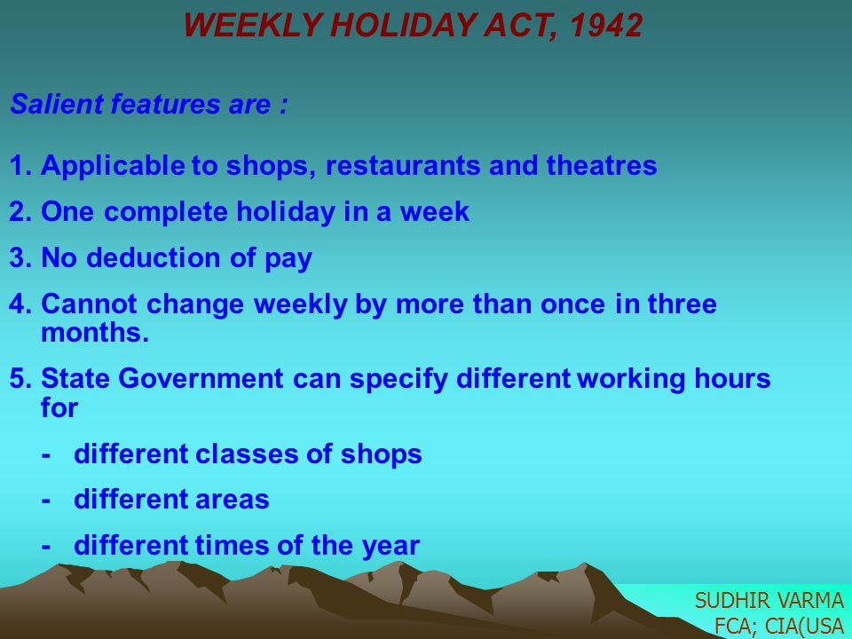 WEEKLY HOLIDAY ACT, 1942 Salient features are :