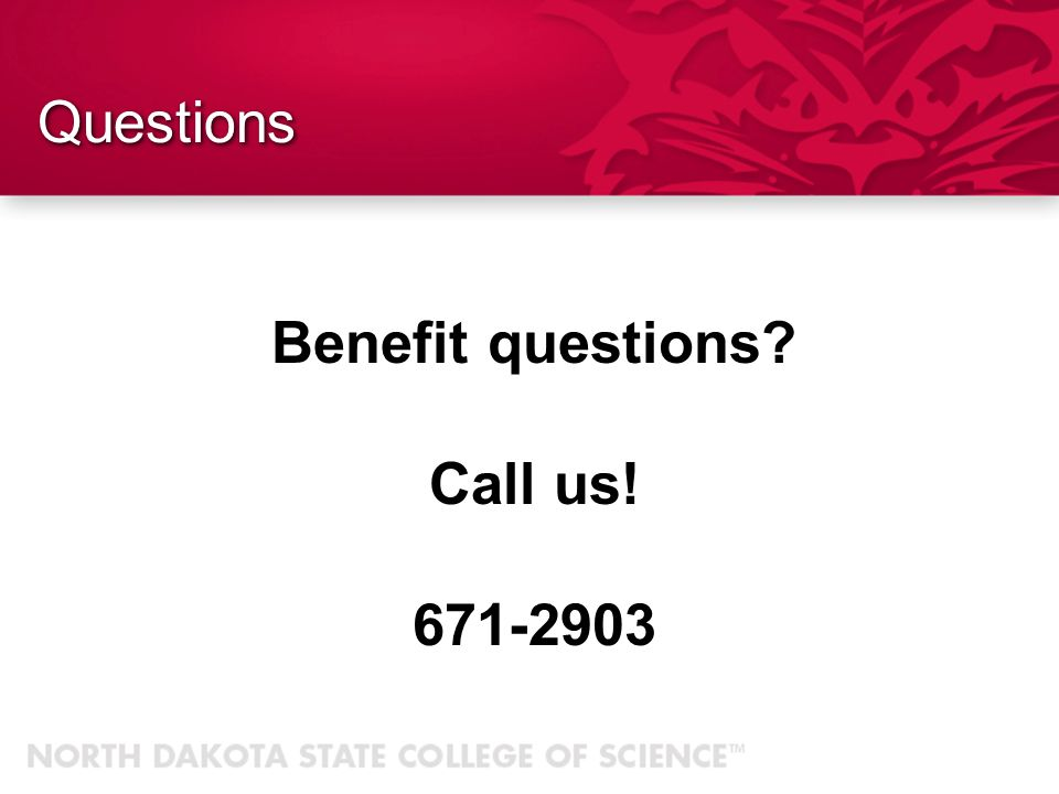 Questions Benefit questions Call us! 671-2903