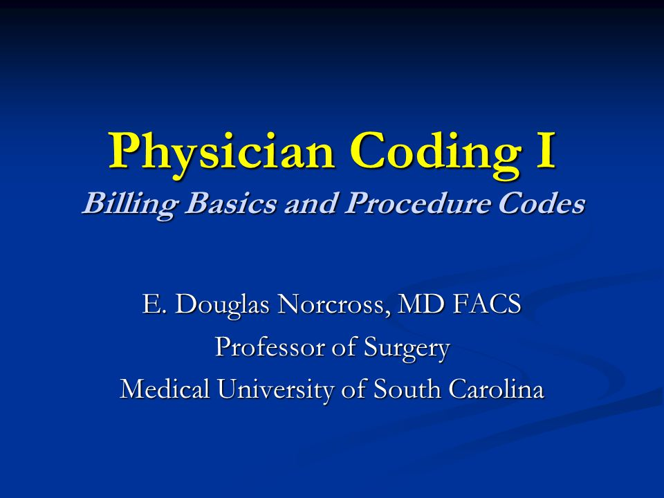Physician Coding I Billing Basics and Procedure Codes