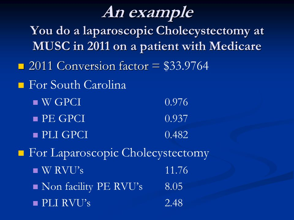 An example You do a laparoscopic Cholecystectomy at MUSC in 2011 on a patient with Medicare