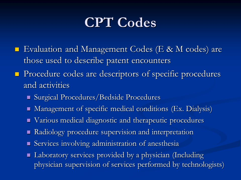CPT Codes Evaluation and Management Codes (E & M codes) are those used to describe patent encounters.