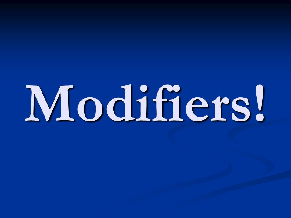 Modifiers!