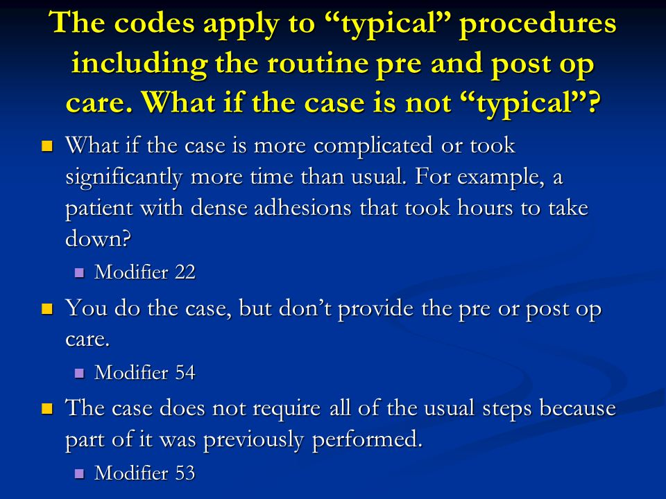 The codes apply to typical procedures including the routine pre and post op care. What if the case is not typical
