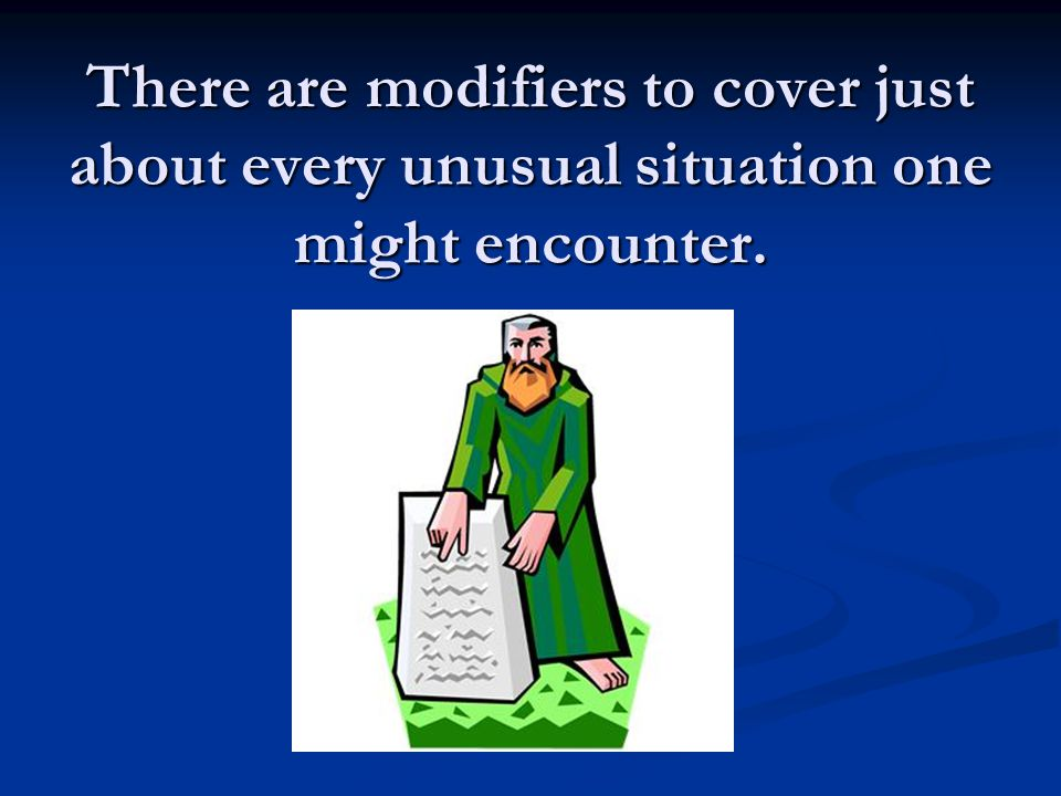 There are modifiers to cover just about every unusual situation one might encounter.