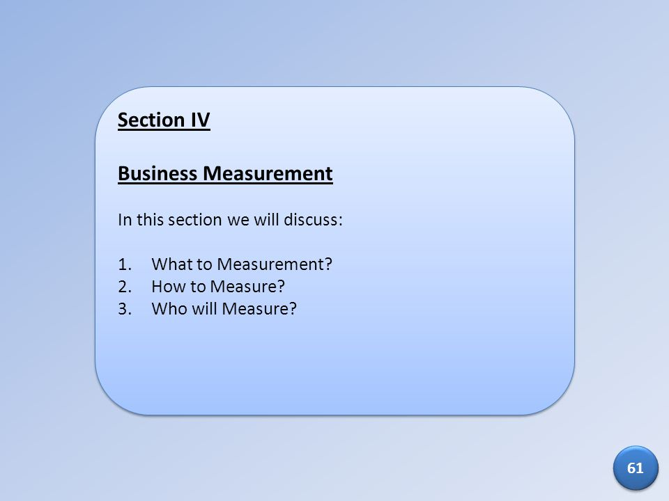 Section IV Business Measurement In this section we will discuss: