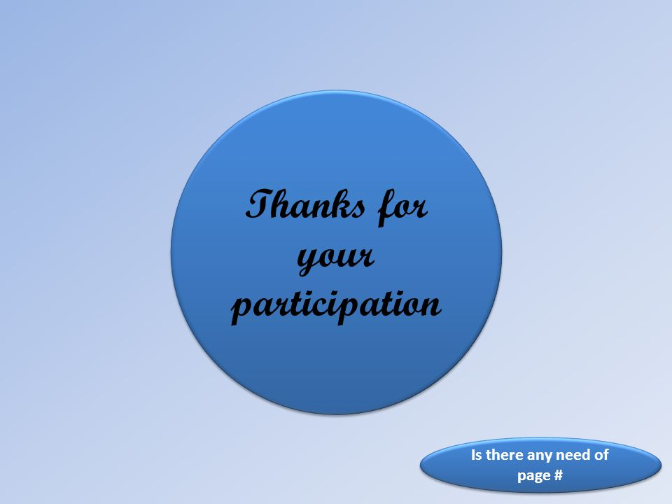 Thanks for your participation Is there any need of page #