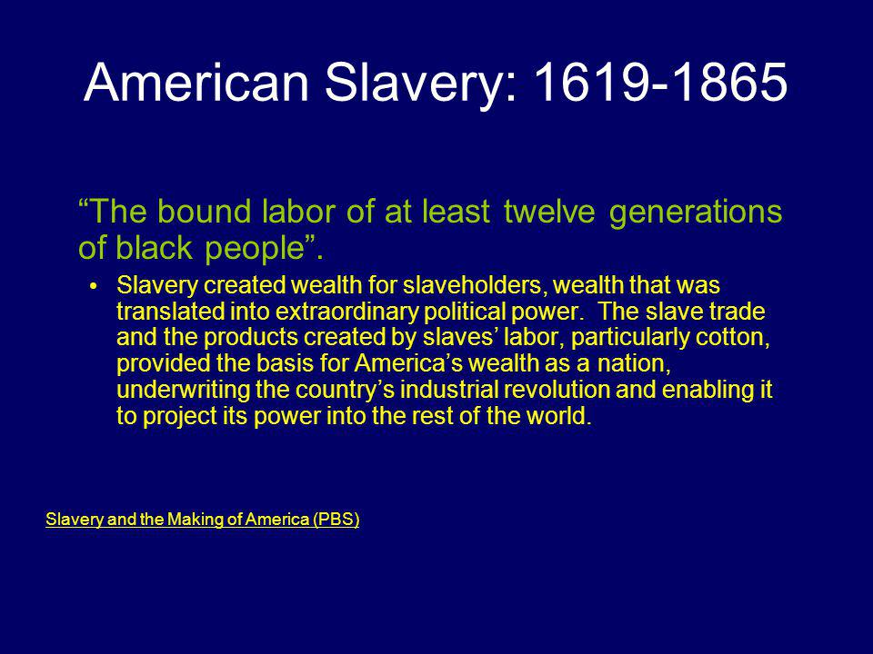 American Slavery: 1619-1865 The bound labor of at least twelve generations of black people .