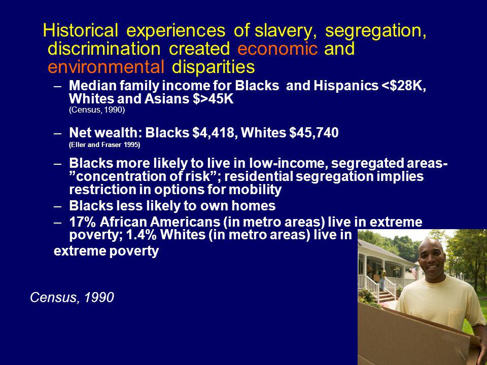 Historical experiences of slavery, segregation, discrimination created economic and environmental disparities