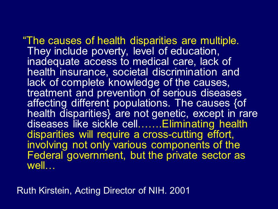 The causes of health disparities are multiple