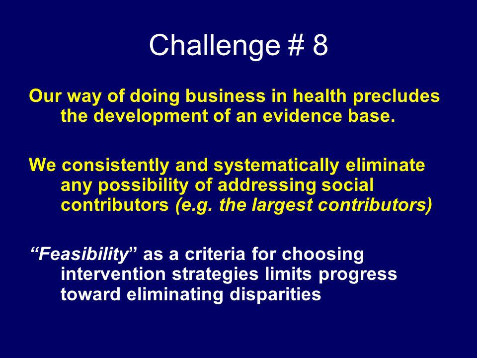 Challenge # 8 Our way of doing business in health precludes the development of an evidence base.