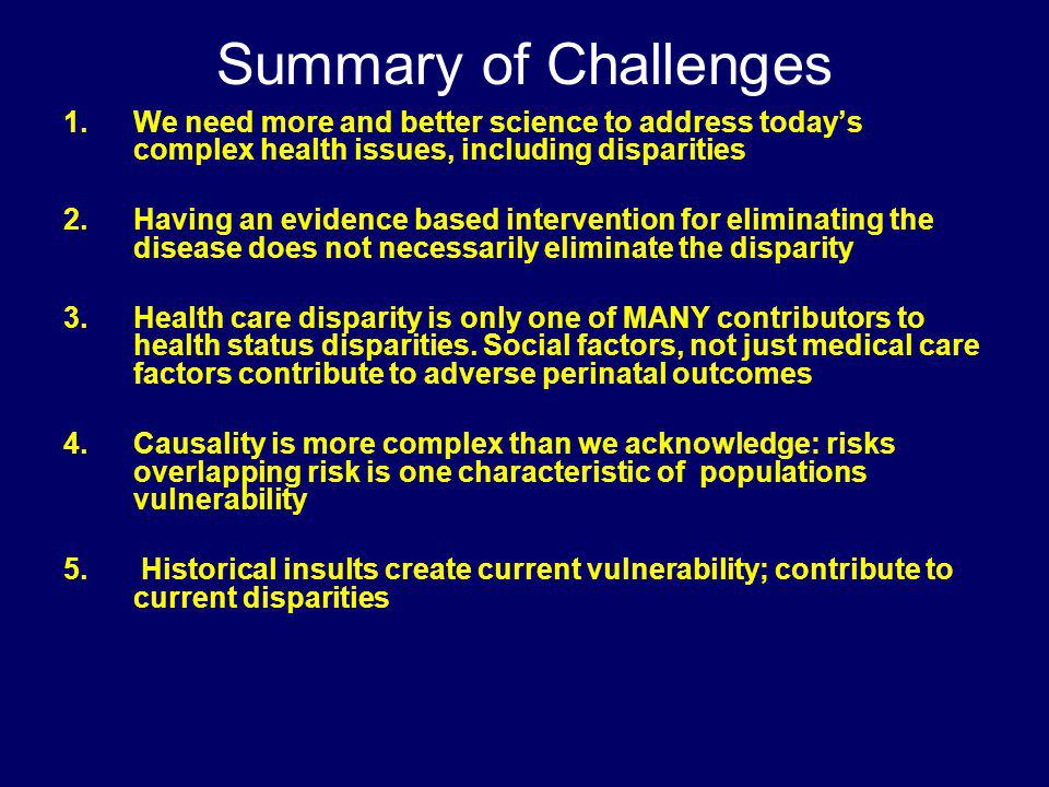 Summary of Challenges We need more and better science to address today's complex health issues, including disparities.