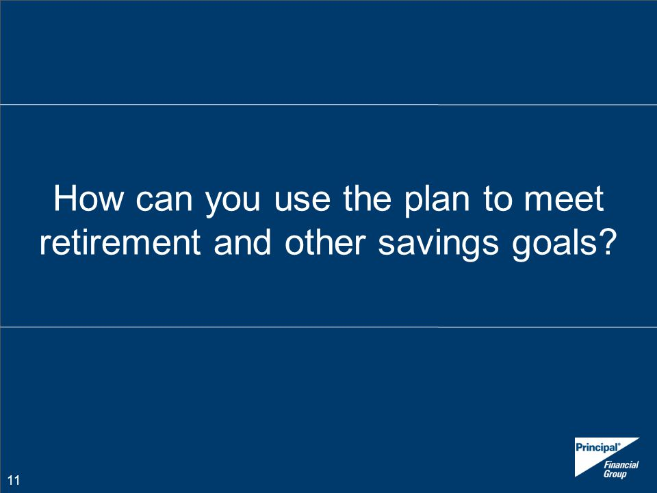 How can you use the plan to meet retirement and other savings goals