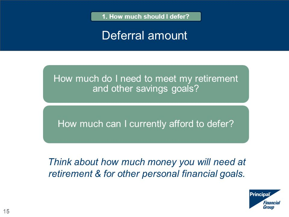 1. How much should I defer Deferral amount. How much do I need to meet my retirement and other savings goals