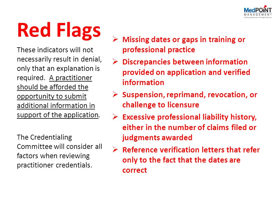Red Flags Missing dates or gaps in training or professional practice