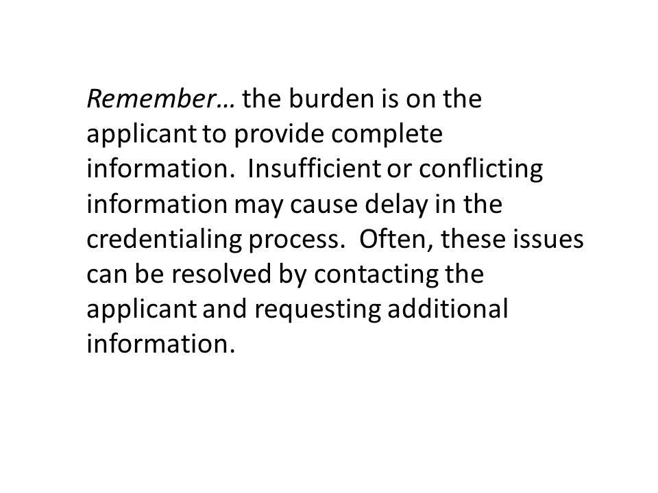 Remember… the burden is on the applicant to provide complete information.
