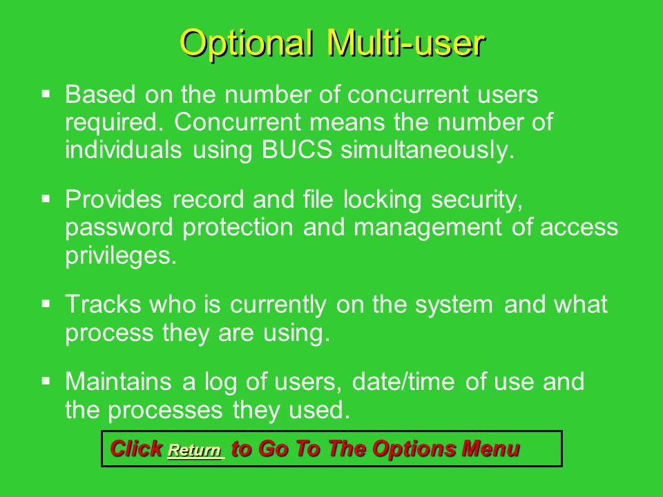 Optional Multi-user Based on the number of concurrent users required. Concurrent means the number of individuals using BUCS simultaneously.