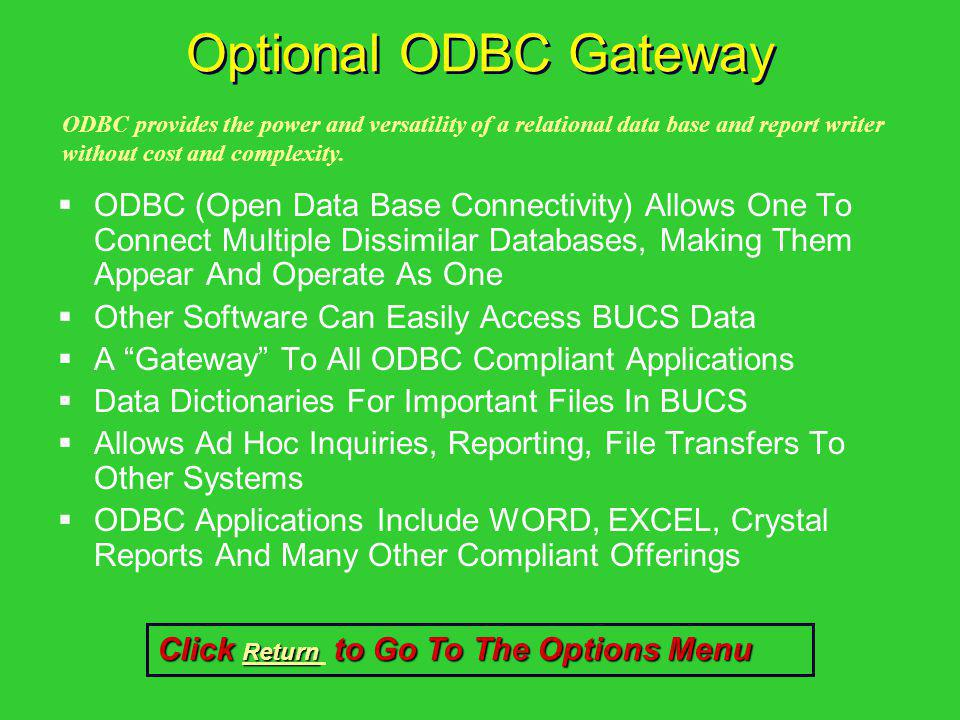 Optional ODBC Gateway ODBC provides the power and versatility of a relational data base and report writer without cost and complexity.
