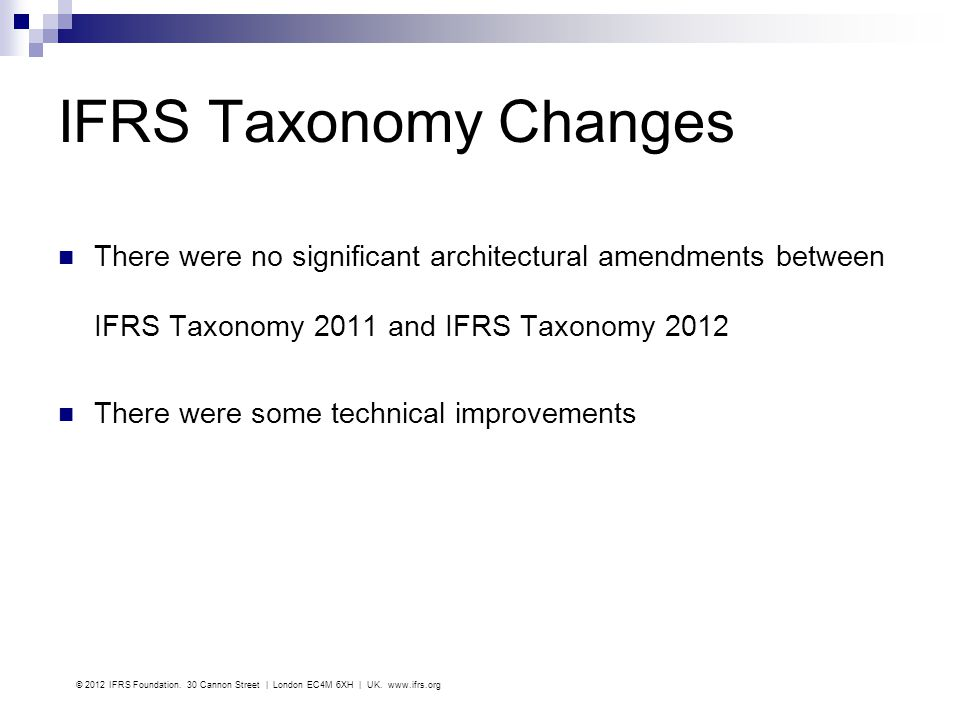 IFRS Taxonomy Changes There were no significant architectural amendments between IFRS Taxonomy 2011 and IFRS Taxonomy 2012.