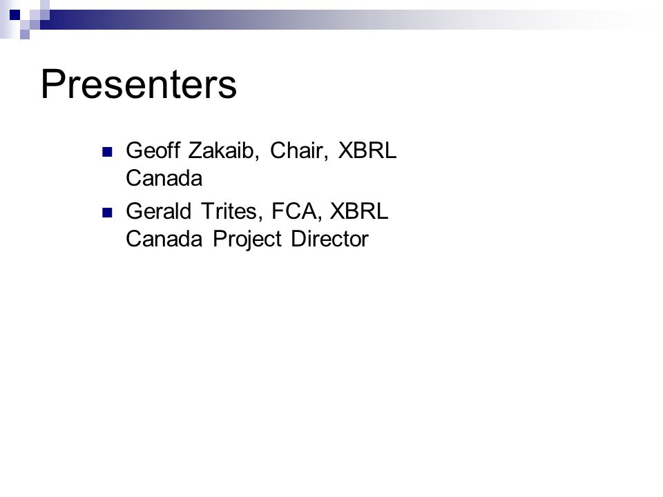 Presenters Geoff Zakaib, Chair, XBRL Canada