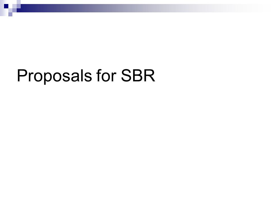 Proposals for SBR